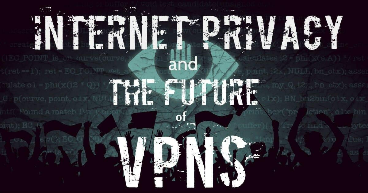 Expert Round Up: What is the Future of the Personal VPN?